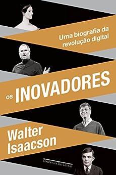 Os inovadores: Uma biografia da revolução digital por [Isaacson, Walter]