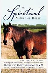The Spiritual Nature of Horse Explained by Horse: An Incomparable Conversation Between One Exceptional Horse and His Human by Seabrook, Dante, Seabrook, Cathy (2012) Hardcover Hardcover
