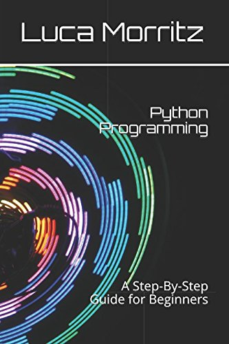 Download Python Programming: A Step-By-Step Guide for Beginners pdf epub