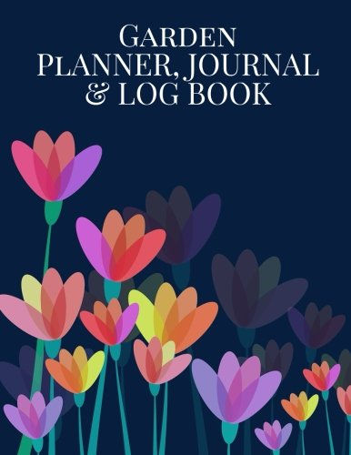 Garden Planner, Journal & Log Book: Navy Flowers Notebook   Seasonal & Monthly Planner Checklist, Garden Grid Plan, Plant Record Pages, Project ... 8.5