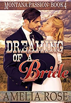 Dreaming of a Bride: Clean historical mail order bride romance (Montana Passion Book 4) by [Rose, Amelia]