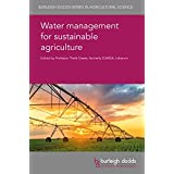 Water management for sustainable agriculture (Burleigh Dodds Series in Agricultural Science)