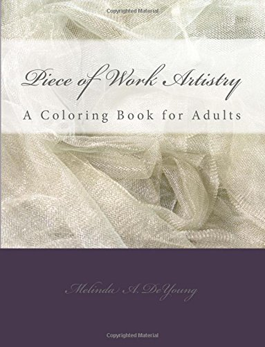 Piece of Work Artistry: A Coloring Book for Adults [DeYoung, Melinda A] (Tapa Blanda)