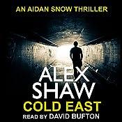 Cold East: Aidan Snow SAS Thrillers, Book 3 | Alex Shaw