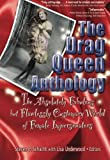 The Drag Queen Anthology: The Absolutely Fabulous but Flawlessly Customary World of Female Impersonators (Journal of Homosexuality)