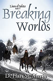 Breaking Worlds (Lisen of Solsta Book 5) by [St. Martin, D. Hart]