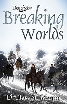 Breaking Worlds (Lisen of Solsta Book 5) by [St. Martin, D. Hart]