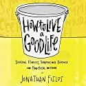 How to Live a Good Life: Soulful Stories, Surprising Science, and Practical Wisdom Hörbuch von Jonathan Fields Gesprochen von: Jonathan Fields