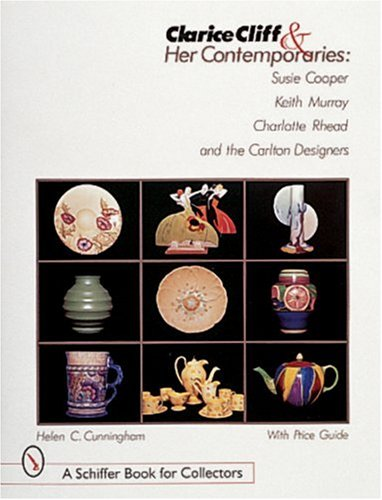 Clarice Cliff and Her Contemporaries: Susie Cooper, Keith Murray, Charlotte Rhead, and the Carlton Ware Designers (Schiffer Book for Collectors)