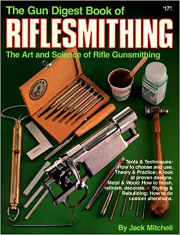 Gun digest book of riflesmithing jack mitchell 9780910676472 gun digest book of riflesmithing jack mitchell 9780910676472 amazon books fandeluxe Image collections