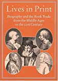 img - for Lives in Print: Biography and the Book Trade from the Middle Ages to the 21st Century (Publishing Pathways, 22) book / textbook / text book