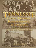 Tennessee Coal Mining, Railroading, & Logging