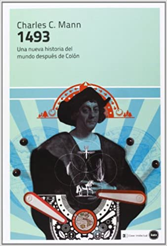 1493: Una Nueva Historia Del Mundo Después De Colón (ensayos (en Coedición Con Clave Intelectual)) por Charles C. Mann epub