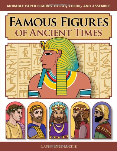Famous Figures of Ancient Times: Movable Paper Figures to Cut, Color, and Assemble