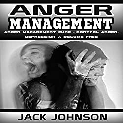 Anger Management: Anger Management Cure: Control Anger, Depression & Become Free