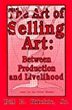 The Art of Selling Art : Between Production and Livelihood, Ritchie, Bill H., 1562351176
