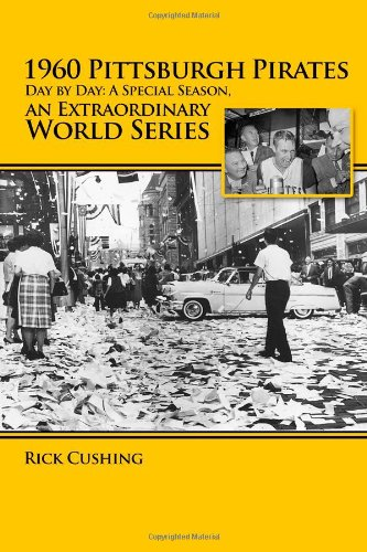 1960 Pittsburgh Pirates - Day by Day: A Special Season, an Extraordinary World -