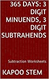 365 Subtraction Worksheets with 3-Digit Minuends, 3-Digit Subtrahends: Math Practice Workbook (365 Days Math Subtraction Series 10)