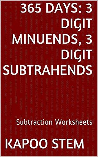 365 Subtraction Worksheets with 3-Digit Minuends, 3-Digit Subtrahends: Math Practice Workbook (365 Days Math Subtraction Series (Subtraction Math Wall)
