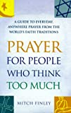 Prayer for People Who Think Too Much, Mitch Finley, 1893361004