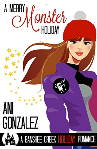 A Merry Monster Holiday: A Holiday Paranormal Romantic Comedy (Banshee Creek Book 3) by [Gonzalez, Ani]
