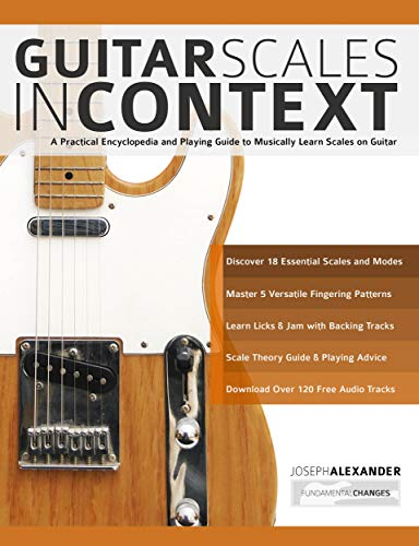 Guitar Scales in Context: A practical encyclopaedia and playing guide to musically learn scales on guitar (learn guitar scales Book 1) ()
