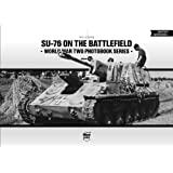 SU-76 on the Battlefield (World War Two Photobook Series)