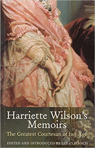 Harriette Wilson's Memoirs. The Greatest Courtesan of her Age.