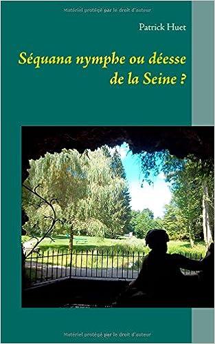 Séquana, nymphe ou déesse de la Seine ?
