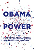 Obama Power, Bernadette N. Jaworsky and Jeffrey C. Alexander, 0745681999