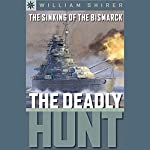 Sterling Point Books: The Sinking of the Bismarck: The Deadly Hunt | William L. Shirer