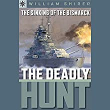 Sterling Point Books: The Sinking of the Bismarck: The Deadly Hunt Audiobook by William L. Shirer Narrated by Benjamin Becker