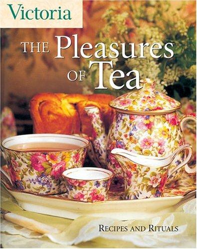 Victoria The Pleasures of Tea: Recipes and Rituals