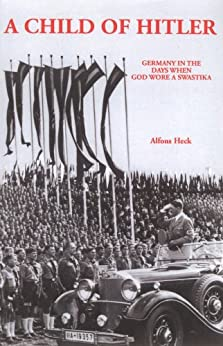 Child of Hitler: Germany in the Days When God Wore a Swastika by [Heck, Alfons]