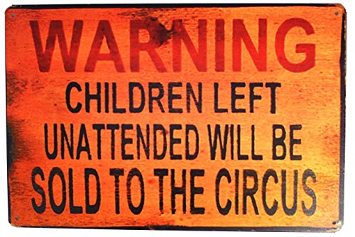 Sumik Warning Children Left Unattended Will Be Sold To Circus, Metal Tin Sign, Vintage Poster Plaque Kitchen Store Ranch Bar Yard Home Wall ()
