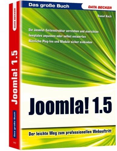 Open Source Reihe Joomla! 1.5 Attraktive Webseiten: Der leichte Weg zum professionellen Webauftritt. Die Joomla!-Seitenstruktur verstehen und Plug-Ins und Module sicher einbinden