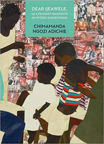 By Chimamanda Ngozi Adichie Dear Ijeawele, Or A