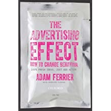 The Advertising Effect: How to Change Behaviour by Ferrier, Adam (2014) Paperback