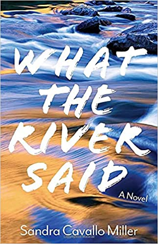 Front cover for the book What the River Said by Sandra Cavallo Miller
