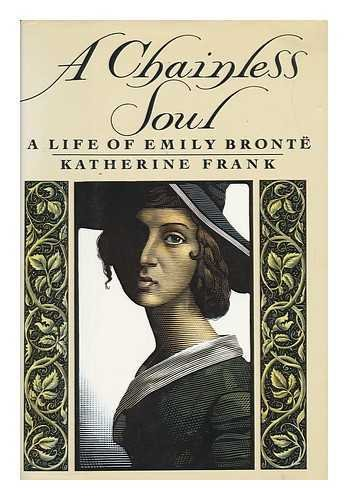 A Chainless Soul : A Life of Emily Bronte - Katherine Frank