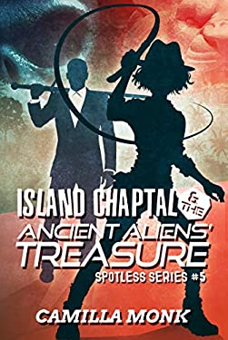 Island Chaptal and the Ancient Aliens 'Treasure (Spotless Series Book 5)