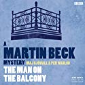 The Man on the Balcony (Dramatised): Martin Beck, Book 3 Radio/TV Program by Per Wahloo, Maj Sjowall Narrated by Steven Mackintosh