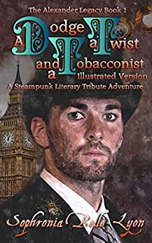 Illustrated Dodge a Twist and a Tobacconist (The Illustrated Alexander Legacy Book 1) by [Lyon, Sophronia Belle]
