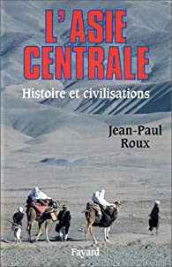 L'Asie centrale : Histoire et civilisations par Jean-Paul Roux