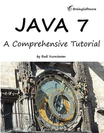 Java 7: A Comprehensive Tutorial, Budi Kurniawan, eBook