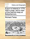 A Tour in Ireland in 1775 with a Map, and a View of the Salmon-Leap at Ballyshannon, Richard Twiss, 1140730223