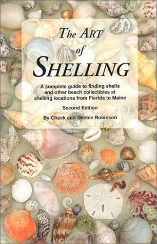 The Art of Shelling : A Complete Guide to Finding Shells and Other Beach Collectibles at Shelling Locations from Florida to Maine