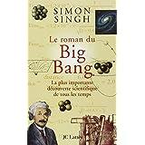 ROMAN DU BIG BANG (LE) : LA PLUS IMPORTANTE DÉCOUVERTE SCIENTIFIQUE DE TOUS LES TEMPS