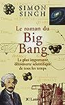 Le roman du Big Bang : La plus importante découverte scientifique de tous les temps par Singh