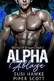 #9: Alpha Ablaze (Waking the Dragons Book 2)